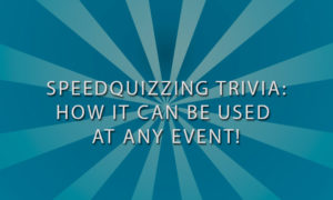 SpeedQuzzing Trivia by Drinking and Thinking Trivia and How it Can Be Used at Your Event